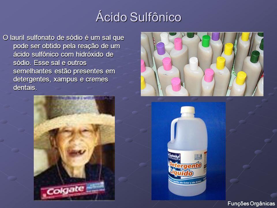 Ácido Sulfônico O lauril sulfonato de sódio é um sal que pode ser obtido pela reação de um ácido sulfônico com hidróxido de sódio. Esse sal e outros s