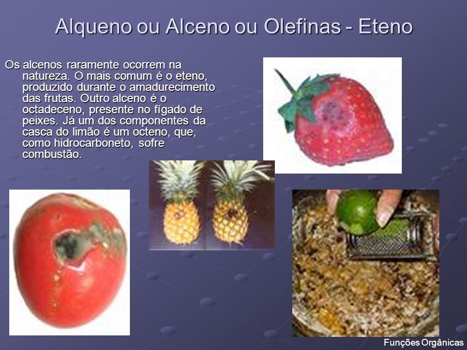 Alqueno ou Alceno ou Olefinas - Eteno Os alcenos raramente ocorrem na natureza. O mais comum é o eteno, produzido durante o amadurecimento das frutas.