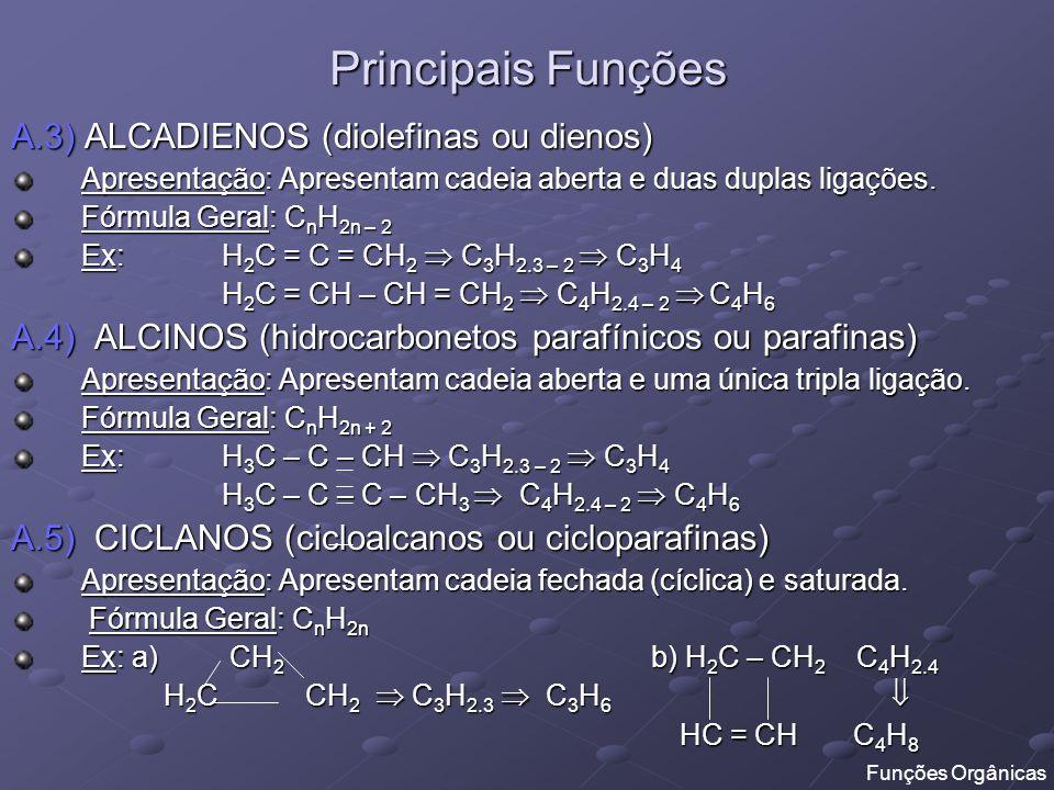 Principais Funções A.3) ALCADIENOS (diolefinas ou dienos) Apresentação: Apresentam cadeia aberta e duas duplas ligações. Fórmula Geral: C n H 2n – 2 E