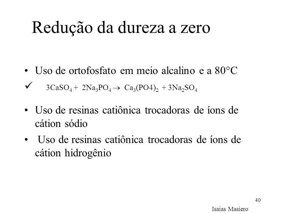 40 Redução da dureza a zero Uso de ortofosfato em meio alcalino e a 80°C 3CaSO 4 + 2Na 3 PO 4 Ca 3 (PO4) 2 + 3Na 2 SO 4 Uso de resinas catiônica troca