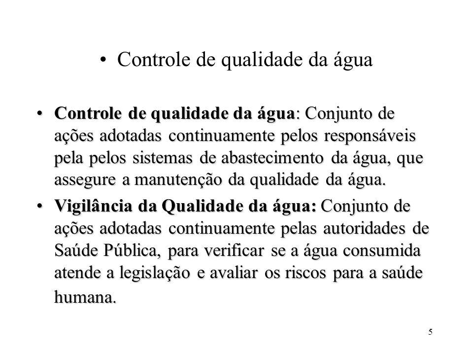 5 Controle de qualidade da água: Conjunto de ações adotadas continuamente pelos responsáveis pela pelos sistemas de abastecimento da água, que assegur