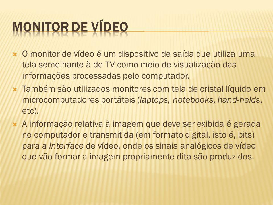 O monitor de vídeo é um dispositivo de saída que utiliza uma tela semelhante à de TV como meio de visualização das informações processadas pelo comput