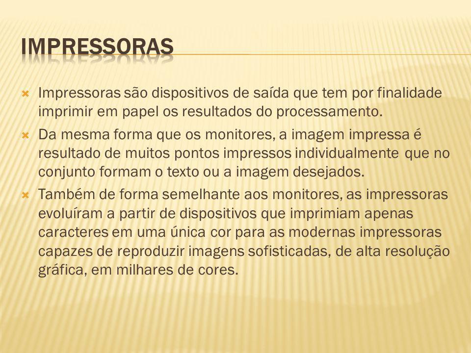 Impressoras são dispositivos de saída que tem por finalidade imprimir em papel os resultados do processamento. Da mesma forma que os monitores, a imag
