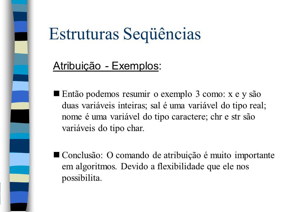 Estruturas Seqüências Atribuição - Exemplos: nEntão podemos resumir o exemplo 3 como: x e y são duas variáveis inteiras; sal é uma variável do tipo re