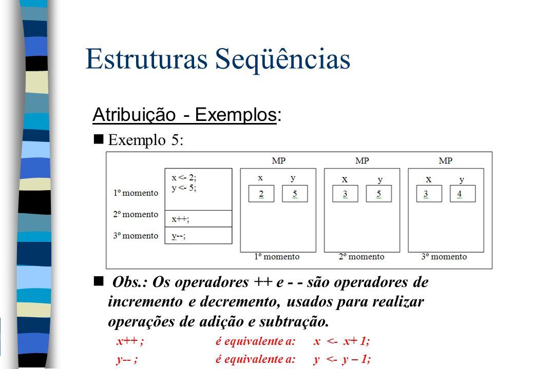 Estruturas Seqüências Atribuição - Exemplos: nExemplo 5: n Obs.: Os operadores ++ e - - são operadores de incremento e decremento, usados para realiza