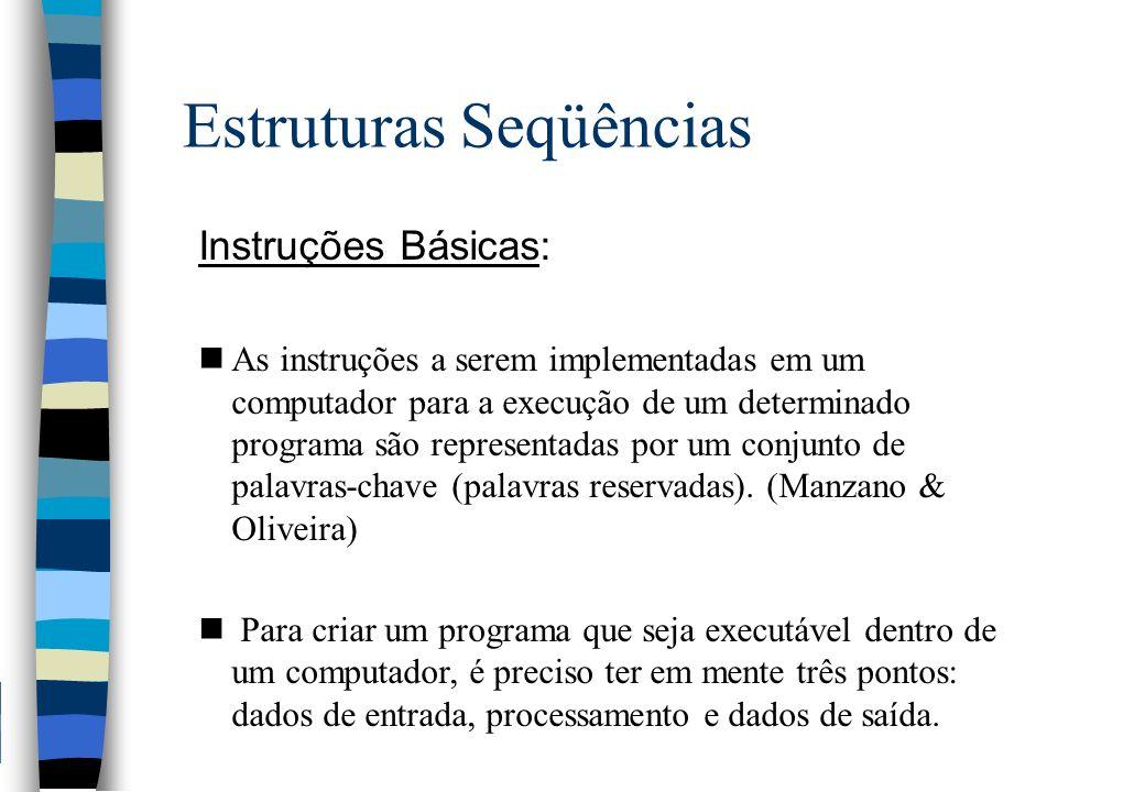 Estruturas Seqüências Saída - Exemplos: prog algoritmo11 imprima Aprendendo Algoritmo!!! ; fimprog nSaída:........