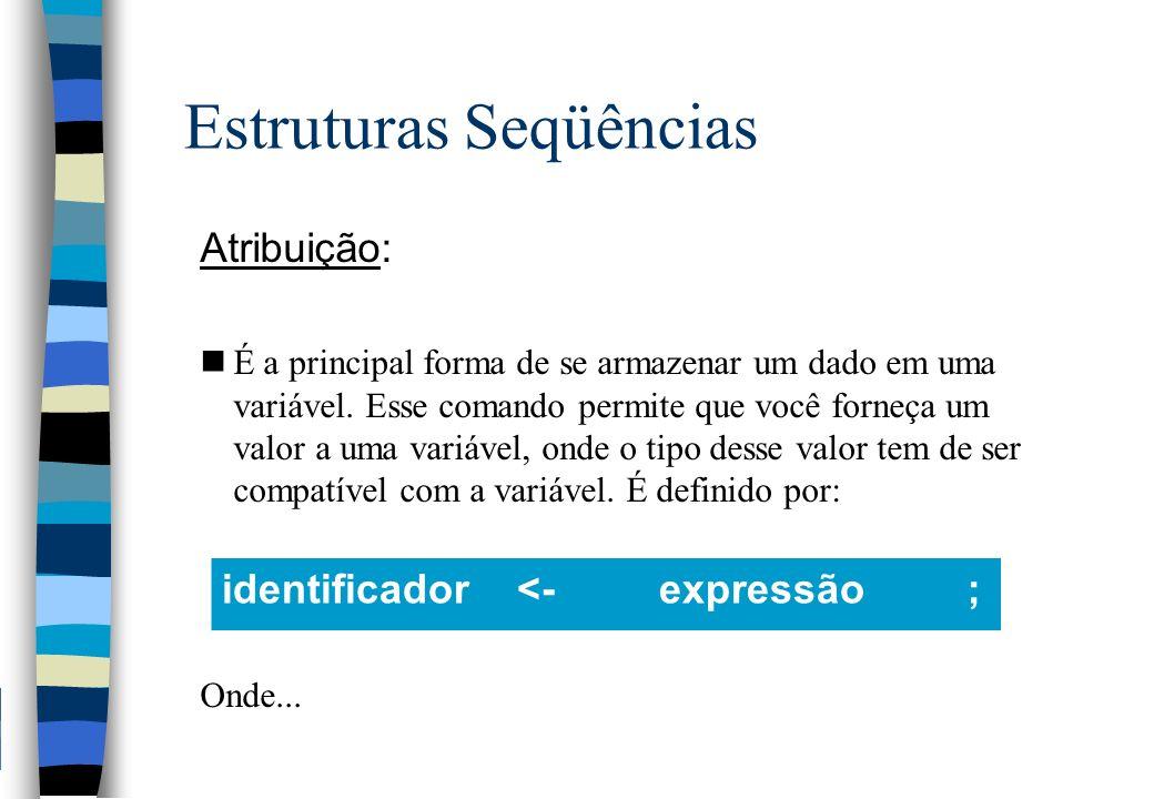 Estruturas Seqüências Atribuição - Legenda: nidentificador - é o nome da variável à qual está sendo atribuído um valor.