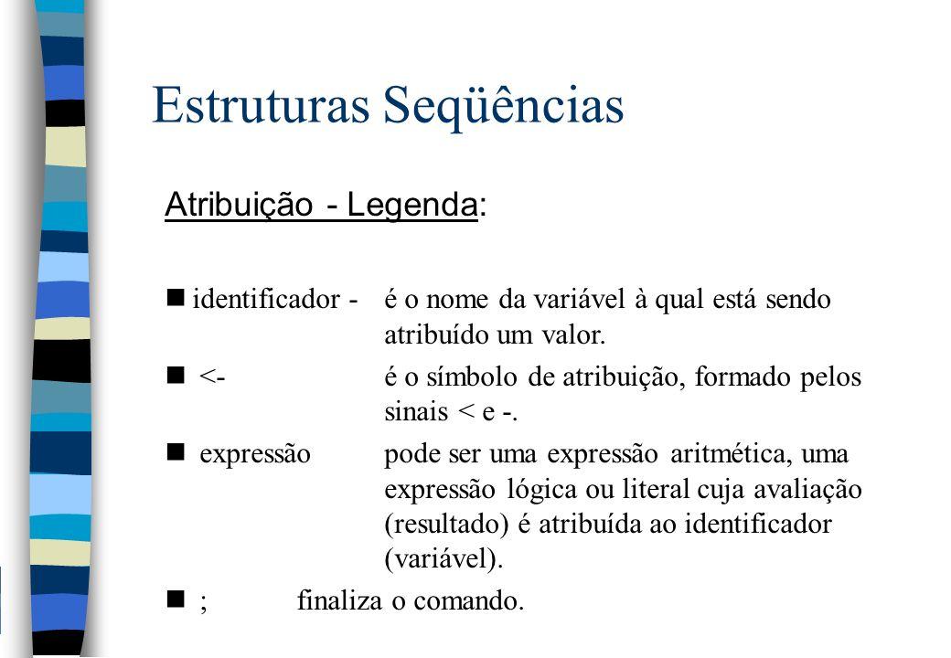 Estruturas Seqüências Atribuição - Legenda: nidentificador - é o nome da variável à qual está sendo atribuído um valor. n <-é o símbolo de atribuição,