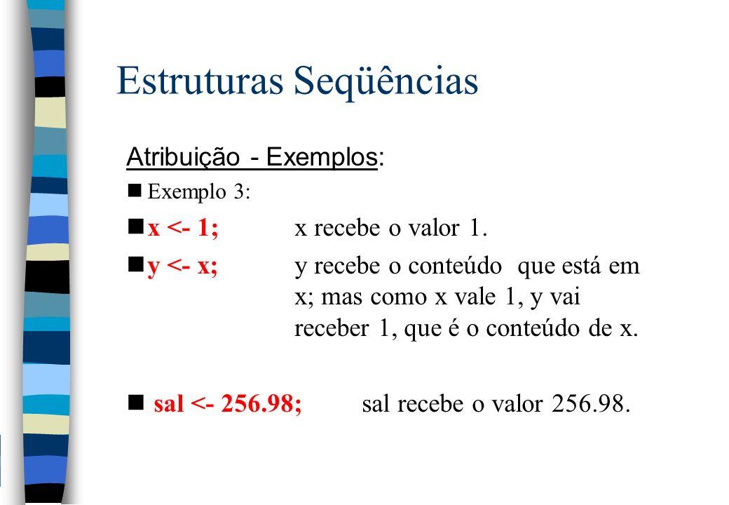 Estruturas Seqüências Atribuição - Exemplos: nExemplo 3: nx <- 1;x recebe o valor 1. ny <- x;y recebe o conteúdo que está em x; mas como x vale 1, y v