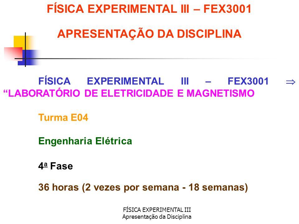 FÍSICA EXPERIMENTAL III Apresentação da Disciplina 36 horas (2 vezes por semana - 18 semanas) FÍSICA EXPERIMENTAL III – FEX3001 FÍSICA EXPERIMENTAL II