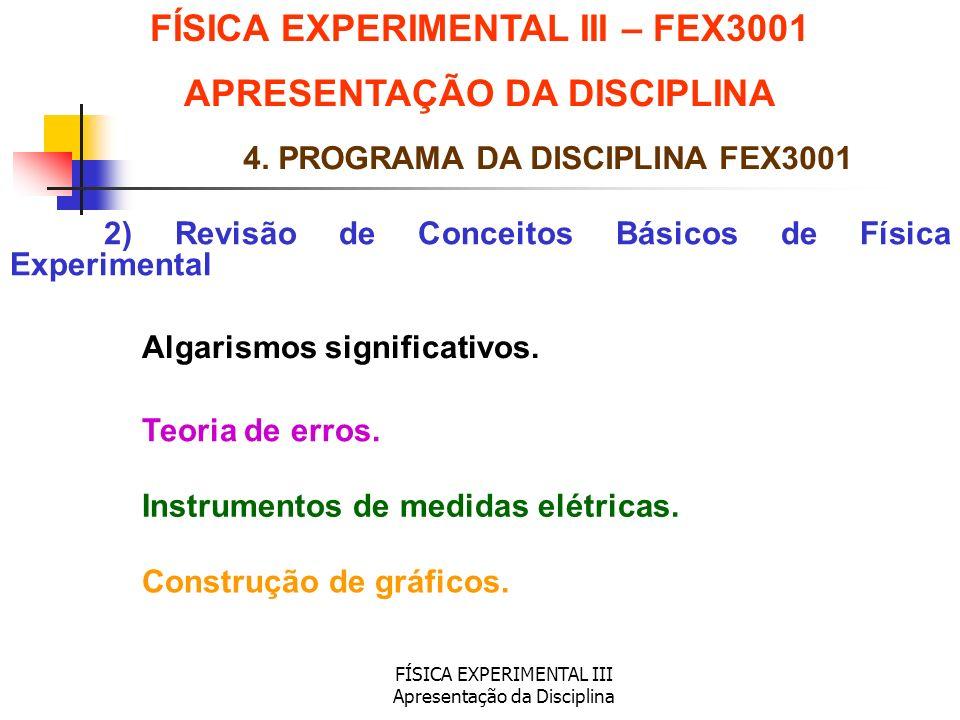 FÍSICA EXPERIMENTAL III Apresentação da Disciplina 2) Revisão de Conceitos Básicos de Física Experimental FÍSICA EXPERIMENTAL III – FEX3001 APRESENTAÇ