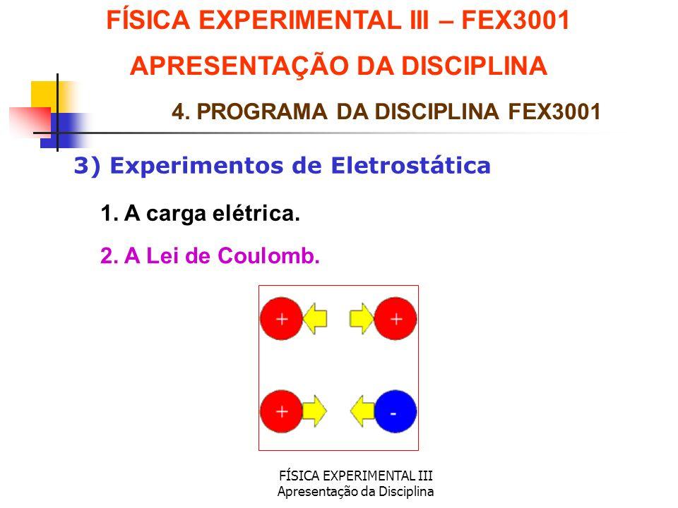FÍSICA EXPERIMENTAL III Apresentação da Disciplina 3) Experimentos de Eletrostática FÍSICA EXPERIMENTAL III – FEX3001 APRESENTAÇÃO DA DISCIPLINA 4. PR