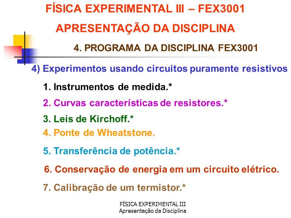 FÍSICA EXPERIMENTAL III Apresentação da Disciplina 4) Experimentos usando circuitos puramente resistivos FÍSICA EXPERIMENTAL III – FEX3001 APRESENTAÇÃ