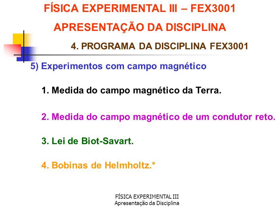 FÍSICA EXPERIMENTAL III Apresentação da Disciplina 5) Experimentos com campo magnético FÍSICA EXPERIMENTAL III – FEX3001 APRESENTAÇÃO DA DISCIPLINA 4.
