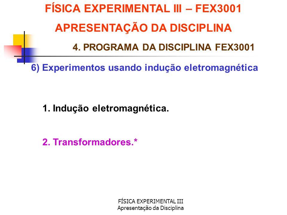 FÍSICA EXPERIMENTAL III Apresentação da Disciplina 6) Experimentos usando indução eletromagnética FÍSICA EXPERIMENTAL III – FEX3001 APRESENTAÇÃO DA DI