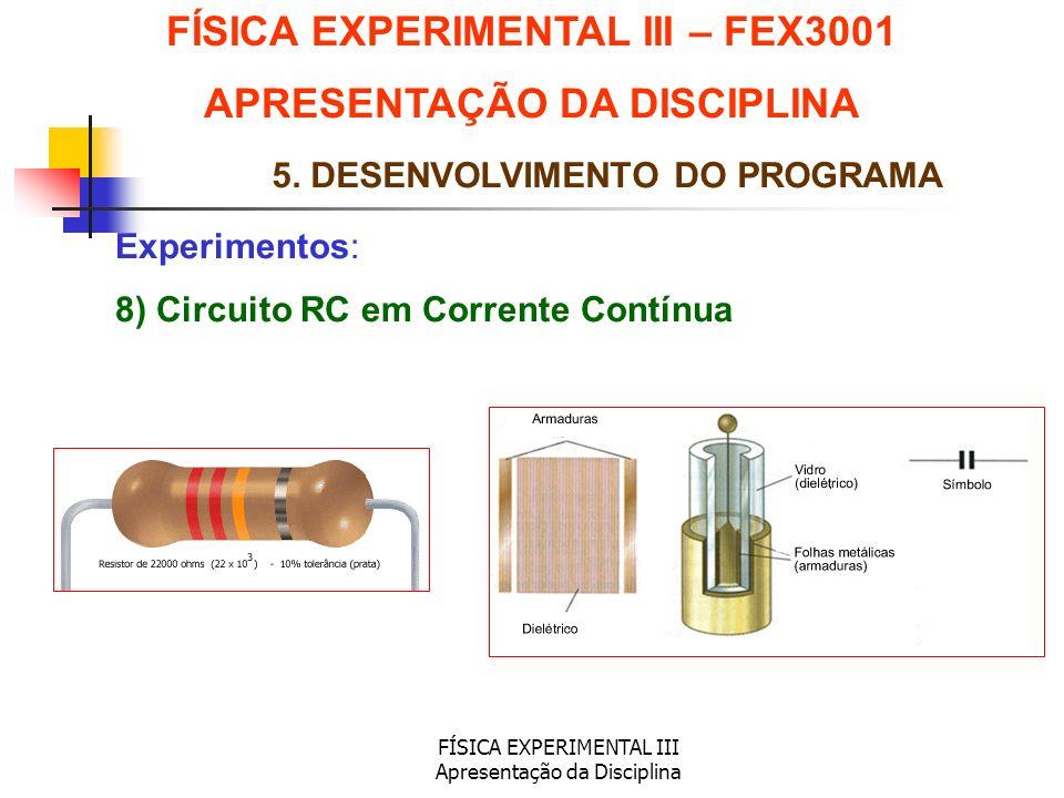 FÍSICA EXPERIMENTAL III Apresentação da Disciplina Experimentos: FÍSICA EXPERIMENTAL III – FEX3001 APRESENTAÇÃO DA DISCIPLINA 5. DESENVOLVIMENTO DO PR