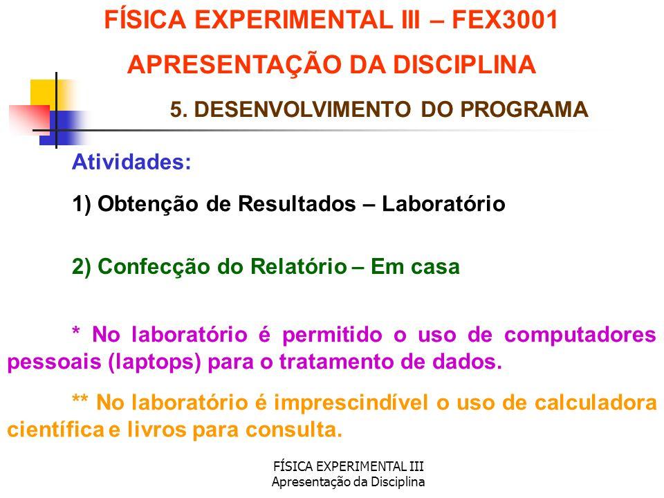 FÍSICA EXPERIMENTAL III Apresentação da Disciplina Atividades: FÍSICA EXPERIMENTAL III – FEX3001 APRESENTAÇÃO DA DISCIPLINA 5. DESENVOLVIMENTO DO PROG