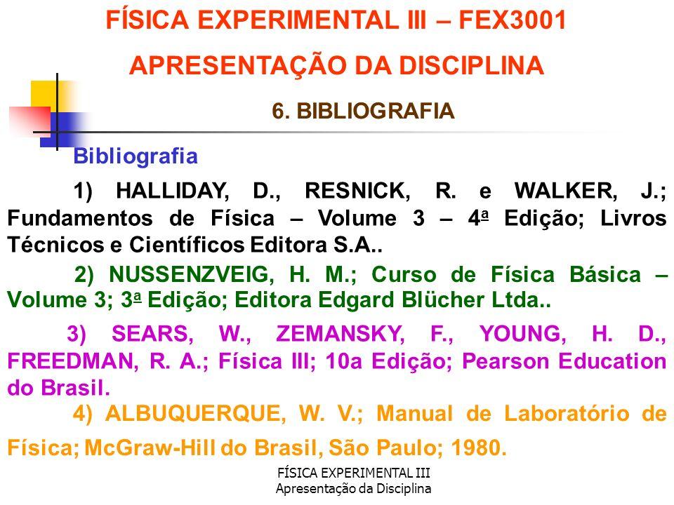 FÍSICA EXPERIMENTAL III Apresentação da Disciplina 2) NUSSENZVEIG, H. M.; Curso de Física Básica – Volume 3; 3 a Edição; Editora Edgard Blücher Ltda..