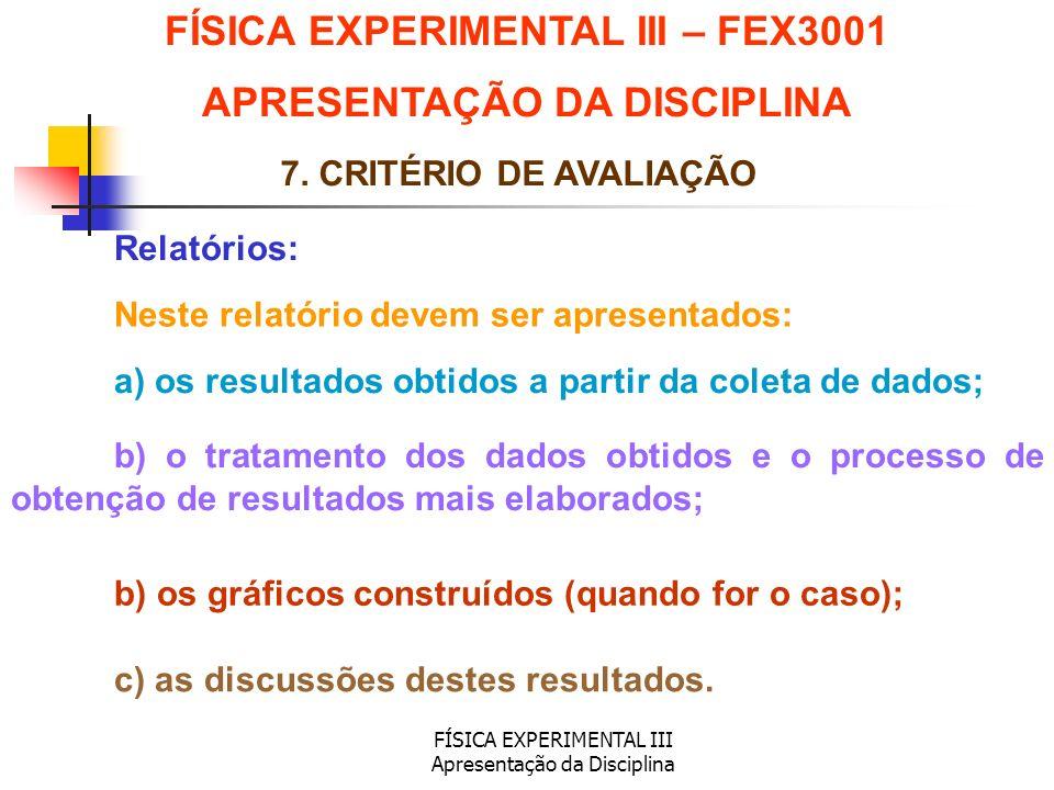 FÍSICA EXPERIMENTAL III Apresentação da Disciplina Relatórios: FÍSICA EXPERIMENTAL III – FEX3001 APRESENTAÇÃO DA DISCIPLINA 7. CRITÉRIO DE AVALIAÇÃO N