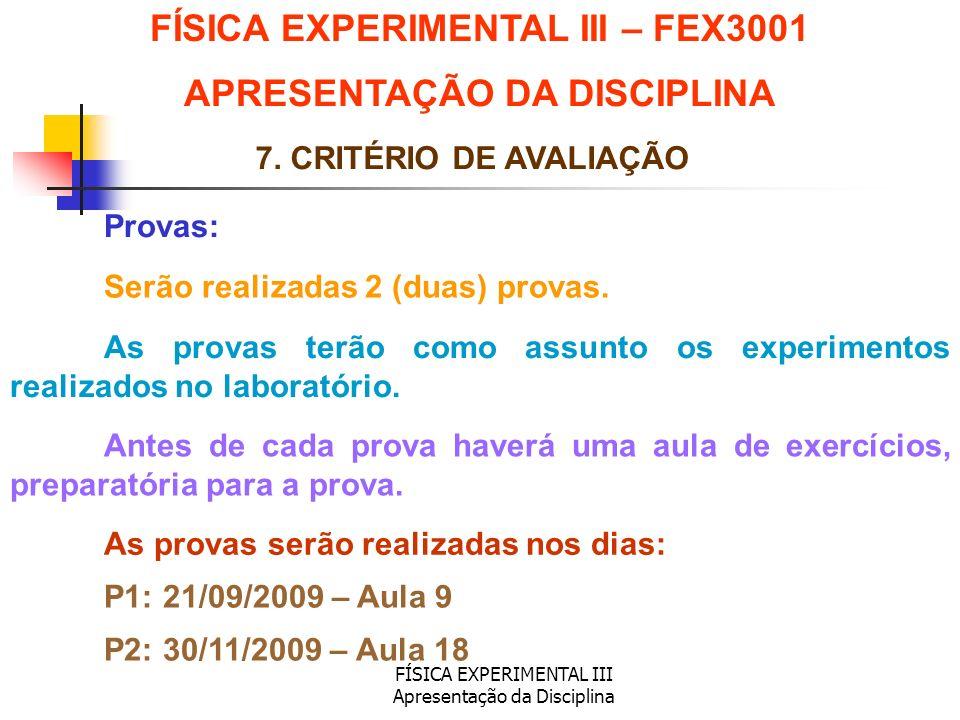 FÍSICA EXPERIMENTAL III Apresentação da Disciplina Provas: FÍSICA EXPERIMENTAL III – FEX3001 APRESENTAÇÃO DA DISCIPLINA 7. CRITÉRIO DE AVALIAÇÃO Serão