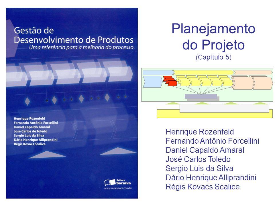 Planejamento do Projeto (Capítulo 5) Henrique Rozenfeld Fernando Antônio Forcellini Daniel Capaldo Amaral José Carlos Toledo Sergio Luis da Silva Dári