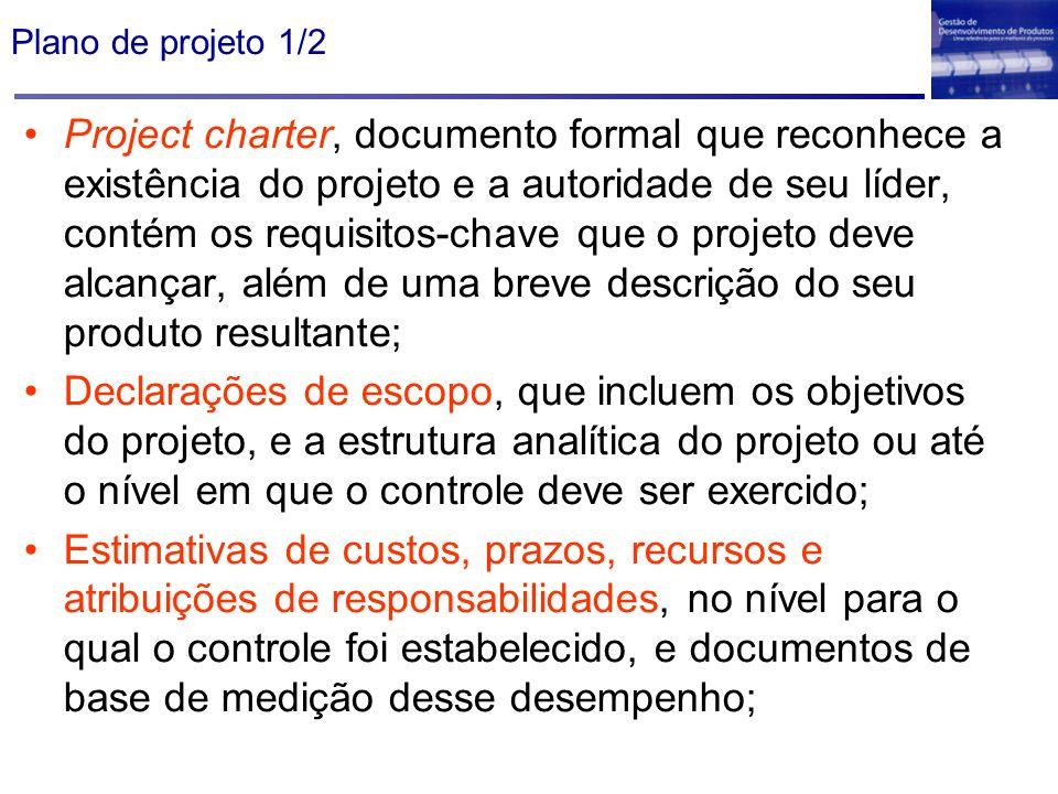 Plano de projeto 1/2 Project charter, documento formal que reconhece a existência do projeto e a autoridade de seu líder, contém os requisitos-chave q