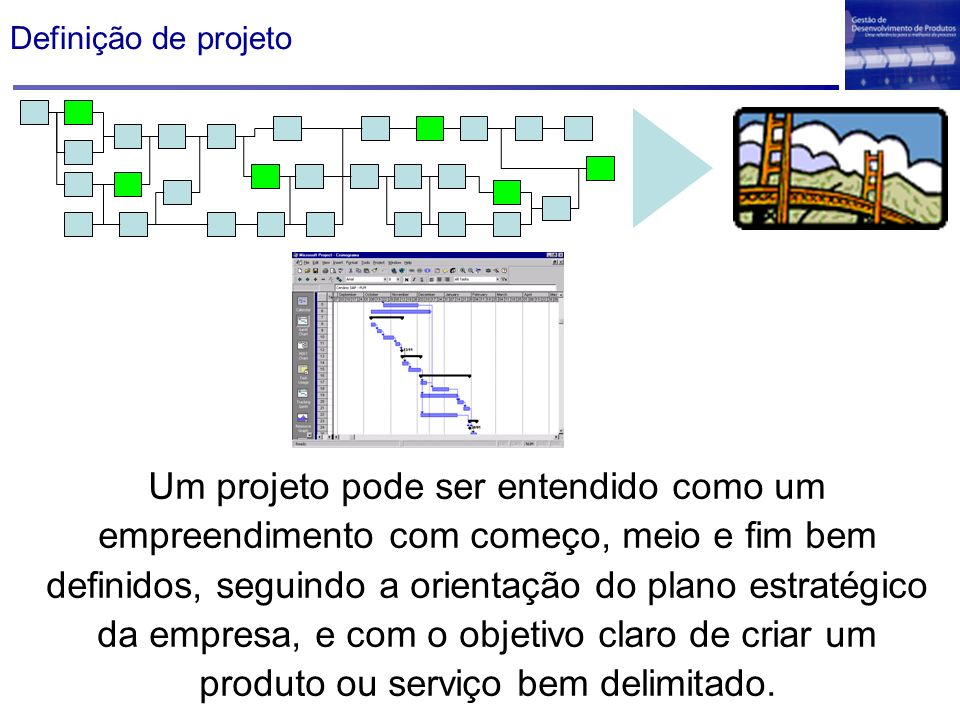 Definição de projeto Um projeto pode ser entendido como um empreendimento com começo, meio e fim bem definidos, seguindo a orientação do plano estraté