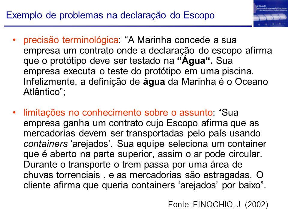 Exemplo de problemas na declaração do Escopo precisão terminológica: A Marinha concede a sua empresa um contrato onde a declaração do escopo afirma qu