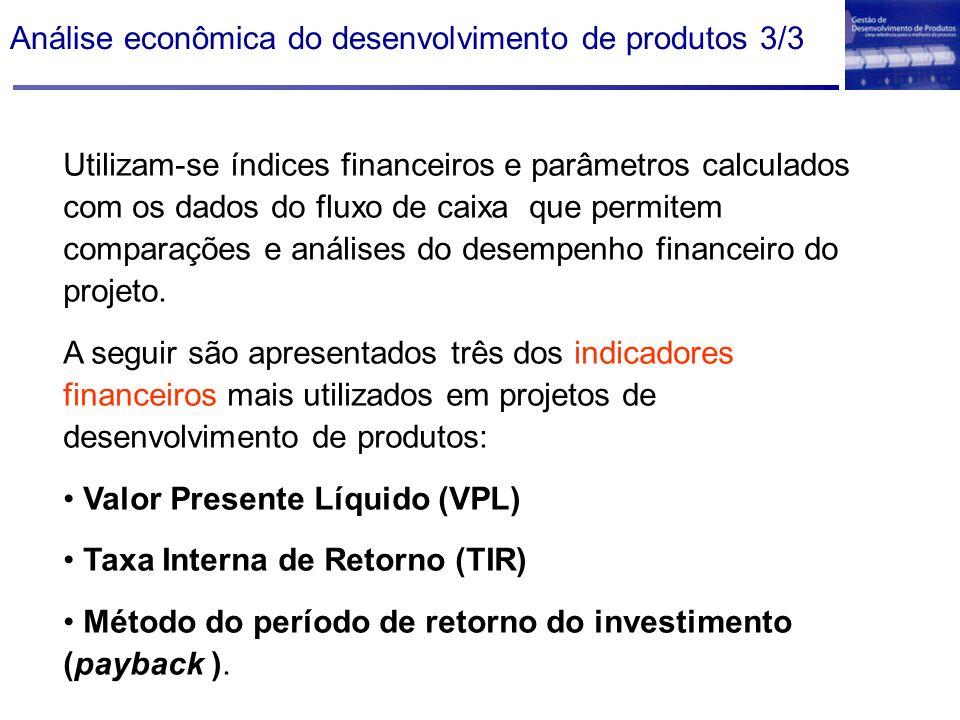 Análise econômica do desenvolvimento de produtos 3/3 Utilizam-se índices financeiros e parâmetros calculados com os dados do fluxo de caixa que permit