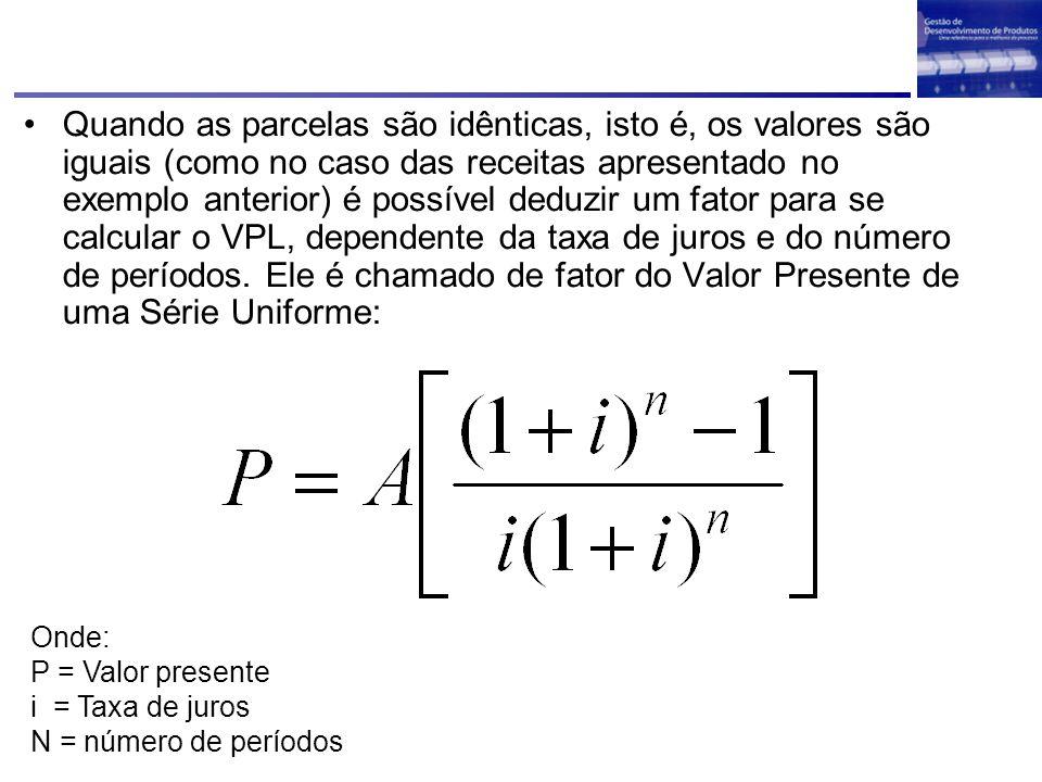 Quando as parcelas são idênticas, isto é, os valores são iguais (como no caso das receitas apresentado no exemplo anterior) é possível deduzir um fato