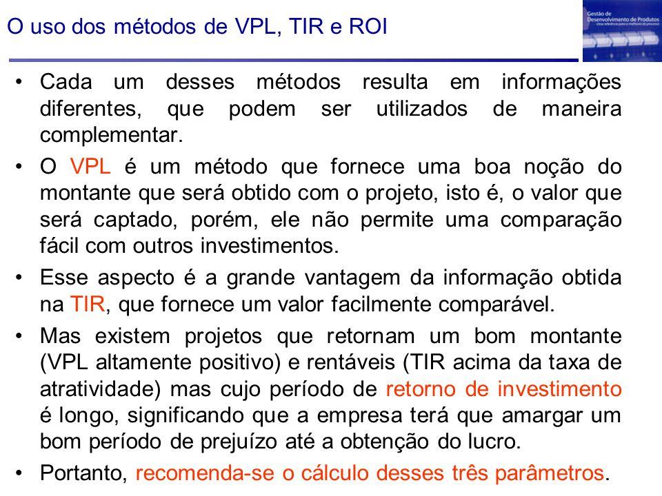 O uso dos métodos de VPL, TIR e ROI Cada um desses métodos resulta em informações diferentes, que podem ser utilizados de maneira complementar. O VPL