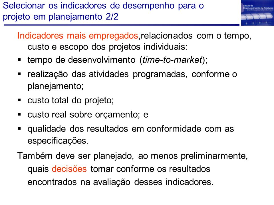 Selecionar os indicadores de desempenho para o projeto em planejamento 2/2 Indicadores mais empregados,relacionados com o tempo, custo e escopo dos pr