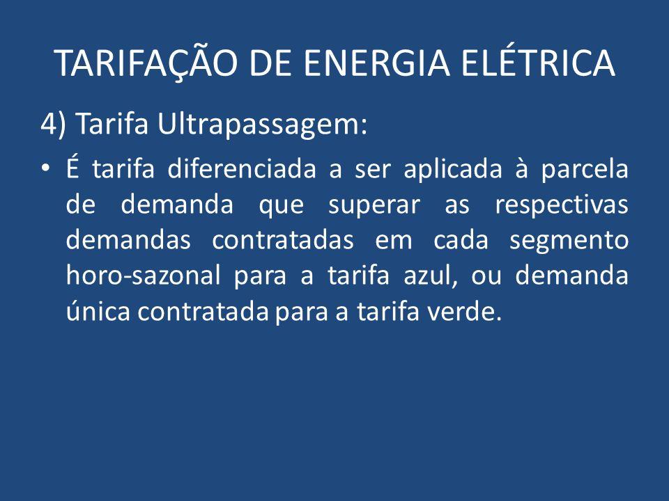 TARIFAÇÃO DE ENERGIA ELÉTRICA 4) Tarifa Ultrapassagem: É tarifa diferenciada a ser aplicada à parcela de demanda que superar as respectivas demandas c