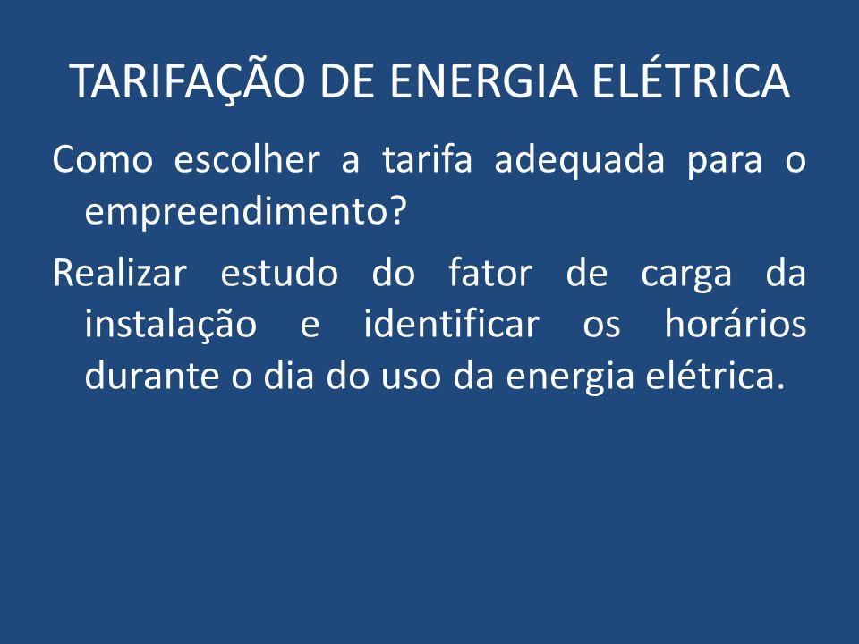 TARIFAÇÃO DE ENERGIA ELÉTRICA Como escolher a tarifa adequada para o empreendimento? Realizar estudo do fator de carga da instalação e identificar os