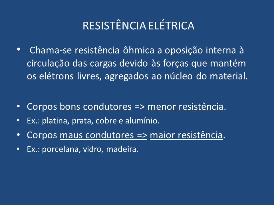 RESISTÊNCIA ELÉTRICA Chama-se resistência ôhmica a oposição interna à circulação das cargas devido às forças que mantém os elétrons livres, agregados