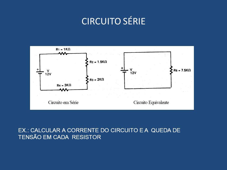 CIRCUITO SÉRIE EX.: CALCULAR A CORRENTE DO CIRCUITO E A QUEDA DE TENSÃO EM CADA RESISTOR