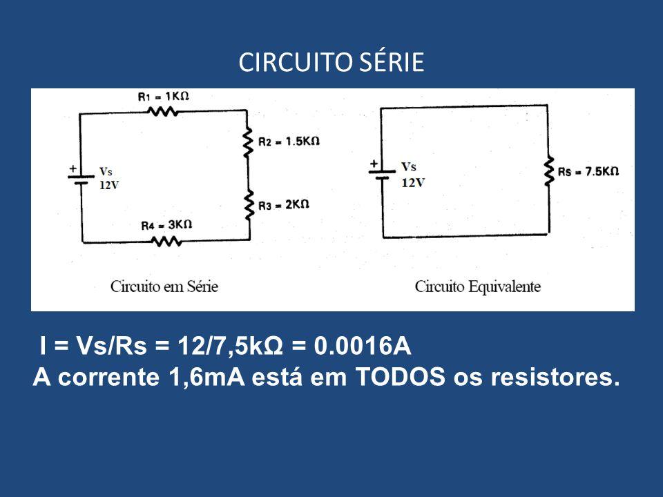 CIRCUITO SÉRIE I = Vs/Rs = 12/7,5kΩ = 0.0016A A corrente 1,6mA está em TODOS os resistores.