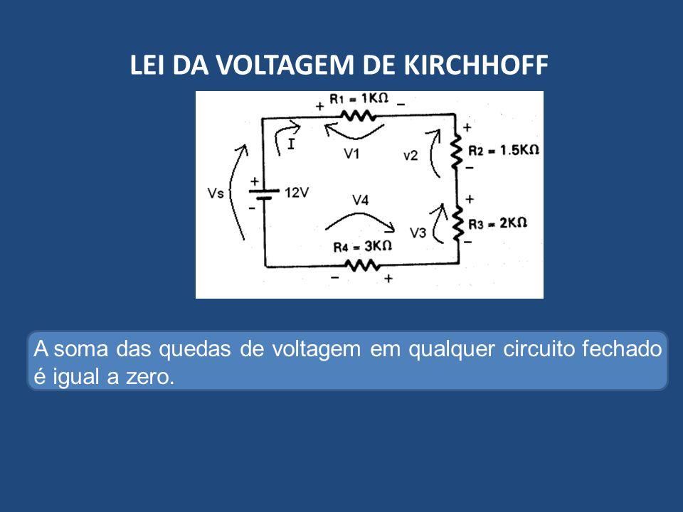 LEI DA VOLTAGEM DE KIRCHHOFF A soma das quedas de voltagem em qualquer circuito fechado é igual a zero.