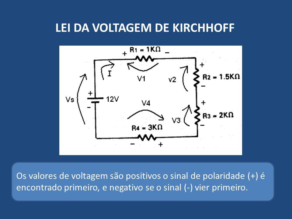 Os valores de voltagem são positivos o sinal de polaridade (+) é encontrado primeiro, e negativo se o sinal (-) vier primeiro. LEI DA VOLTAGEM DE KIRC