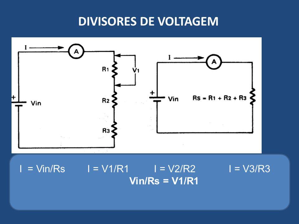 DIVISORES DE VOLTAGEM I = Vin/Rs I = V1/R1 I = V2/R2 I = V3/R3 Vin/Rs = V1/R1