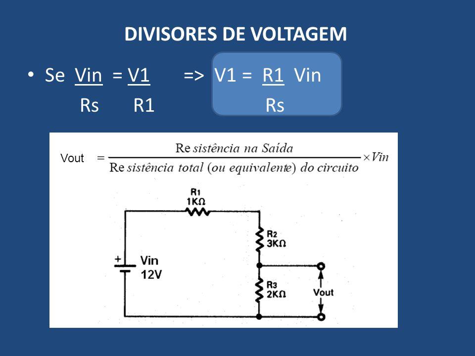 DIVISORES DE VOLTAGEM Se Vin = V1 => V1 = R1 Vin Rs R1 Rs Vo ut