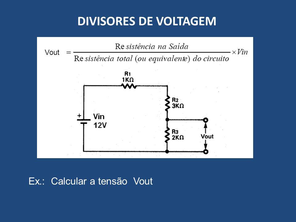 DIVISORES DE VOLTAGEM Ex.: Calcular a tensão Vout Vout