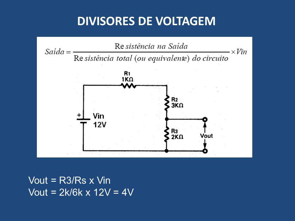 DIVISORES DE VOLTAGEM Vout = R3/Rs x Vin Vout = 2k/6k x 12V = 4V