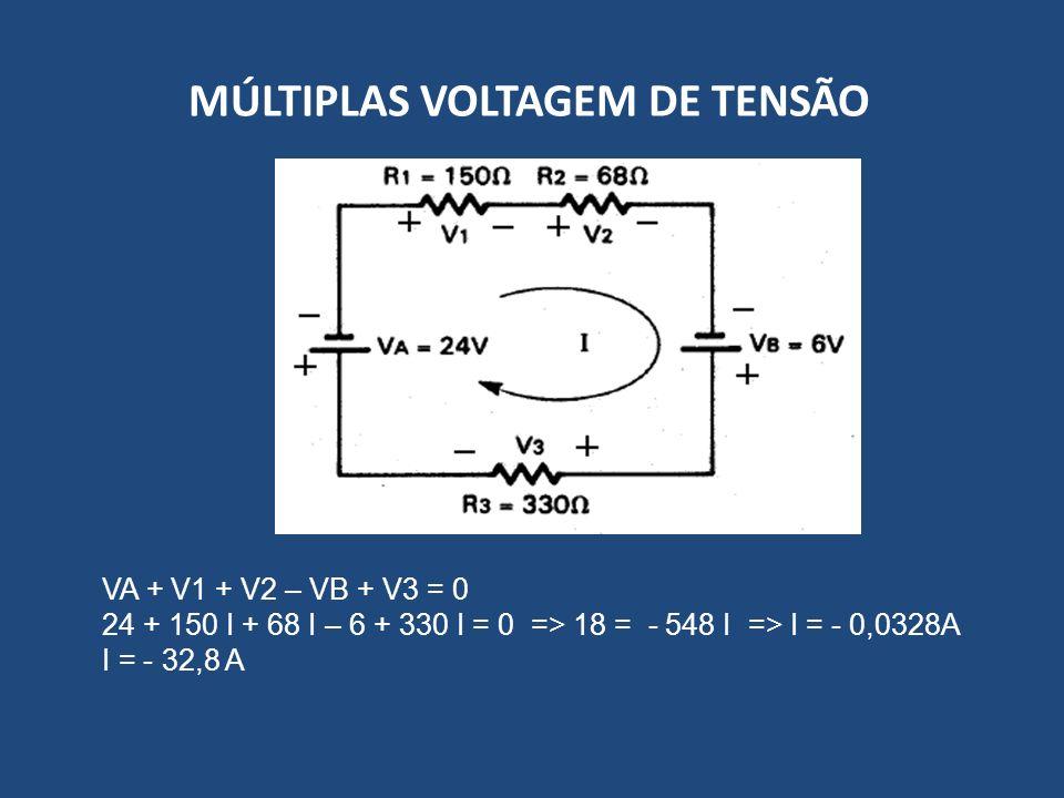 MÚLTIPLAS VOLTAGEM DE TENSÃO VA + V1 + V2 – VB + V3 = 0 24 + 150 I + 68 I – 6 + 330 I = 0 => 18 = - 548 I => I = - 0,0328A I = - 32,8 A