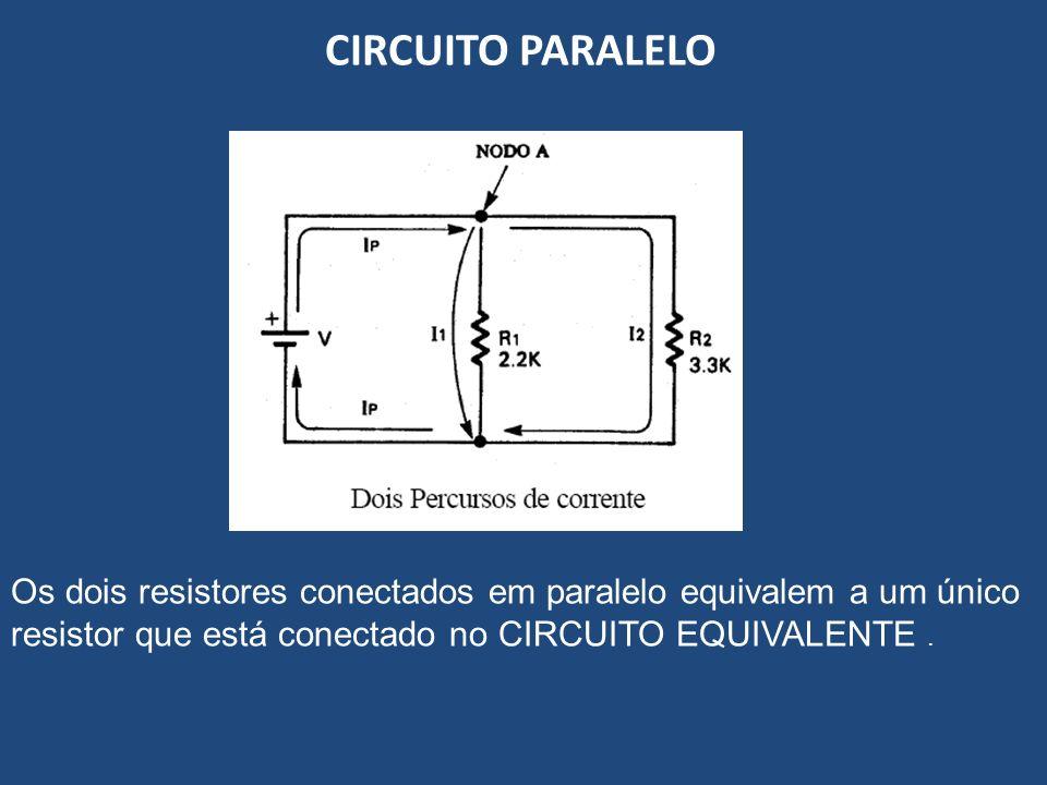 CIRCUITO PARALELO Os dois resistores conectados em paralelo equivalem a um único resistor que está conectado no CIRCUITO EQUIVALENTE.