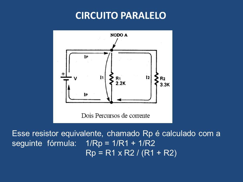 CIRCUITO PARALELO Esse resistor equivalente, chamado Rp é calculado com a seguinte fórmula: 1/Rp = 1/R1 + 1/R2 Rp = R1 x R2 / (R1 + R2)