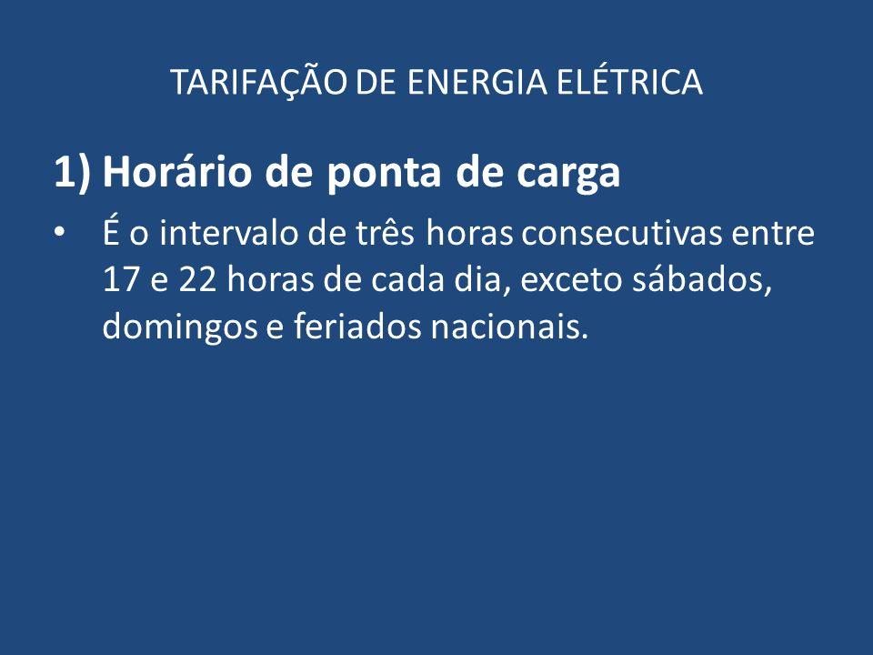 TARIFAÇÃO DE ENERGIA ELÉTRICA 1)Horário de ponta de carga É o intervalo de três horas consecutivas entre 17 e 22 horas de cada dia, exceto sábados, do