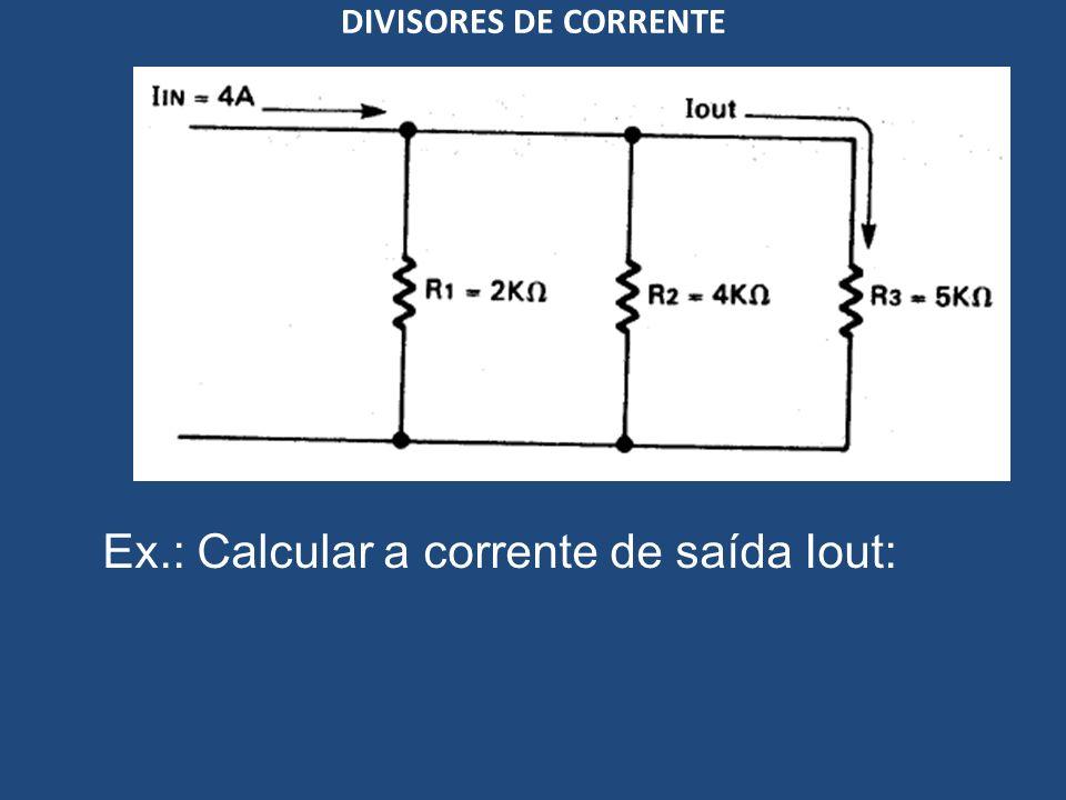 DIVISORES DE CORRENTE Ex.: Calcular a corrente de saída Iout: