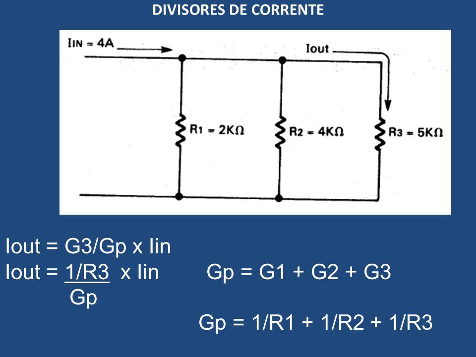 DIVISORES DE CORRENTE Iout = G3/Gp x Iin Iout = 1/R3 x Iin Gp = G1 + G2 + G3 Gp Gp = 1/R1 + 1/R2 + 1/R3
