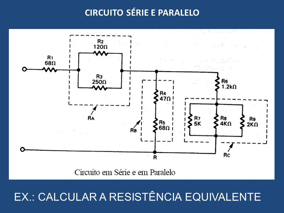 CIRCUITO SÉRIE E PARALELO EX.: CALCULAR A RESISTÊNCIA EQUIVALENTE